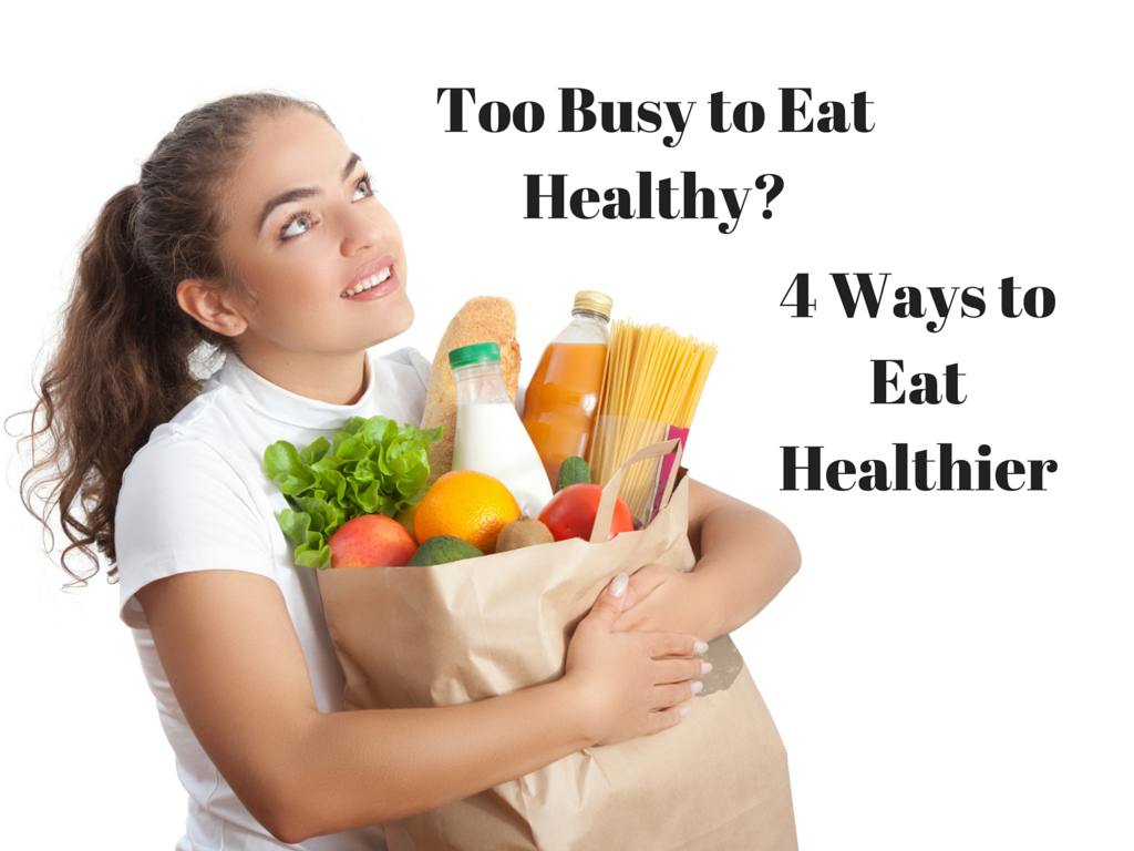 Too busy to eat healthy 4 ways to eat healthier my dairyfree too busy to eat healthy ccuart Images