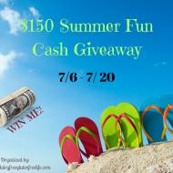 $150 Summer Fun Cash Giveaway  (7/20)