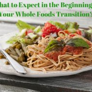 What to Expect in the Beginning of Your Whole Foods Transition?